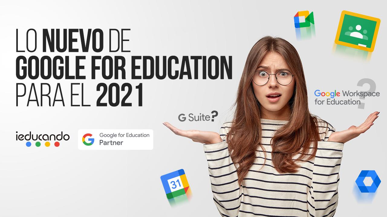 Lo nuevo de Google for Education para el 2021